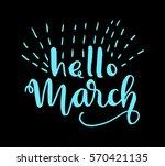hello march. handwritten... | Shutterstock .eps vector #570421135
