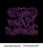 enjoy every moment. hand... | Shutterstock .eps vector #570424159