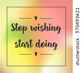 stop wishing  start doing.... | Shutterstock .eps vector #570493621