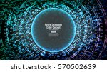 future technology cyber concept ... | Shutterstock .eps vector #570502639