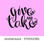 give and take. handwritten... | Shutterstock .eps vector #570542581