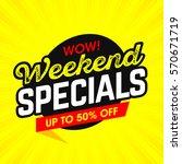 wow  weekend specials bright... | Shutterstock .eps vector #570671719