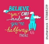 believe you can and you're... | Shutterstock .eps vector #570885259
