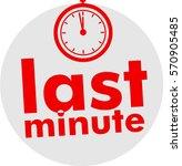 last minute in grey bubble  red ... | Shutterstock .eps vector #570905485