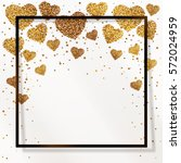 poster with hearts from gold... | Shutterstock .eps vector #572024959