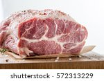 photo of raw meat. pork neck... | Shutterstock . vector #572313229