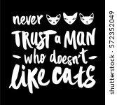 never trust a man who doesn't... | Shutterstock .eps vector #572352049