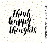 think happy thoughts. brush... | Shutterstock .eps vector #572415031