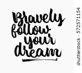 bravely follow your dream quote.... | Shutterstock .eps vector #572571154
