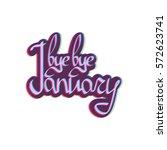 bye bye january  calligraphy... | Shutterstock .eps vector #572623741