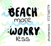 beach more worry less   summer... | Shutterstock .eps vector #572768779
