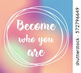 become who you are.... | Shutterstock .eps vector #572796649