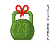 23 february kettlebell. gift... | Shutterstock .eps vector #572894125