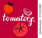 calligraphy word tomatoes and... | Shutterstock . vector #573122389