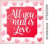 all you need is love lettering...   Shutterstock .eps vector #573325204