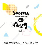 success is not for lazy. anti...   Shutterstock .eps vector #573345979