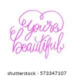 you're beautiful. modern...   Shutterstock .eps vector #573347107