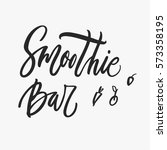 smoothie bar. hand lettering... | Shutterstock .eps vector #573358195