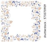 vector floral frame in doodle... | Shutterstock .eps vector #573370909