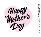 happy mothers day lettering.... | Shutterstock .eps vector #573448399