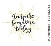 inspire someone today. hand... | Shutterstock .eps vector #573482761