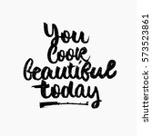 you look beautiful today quote. ... | Shutterstock .eps vector #573523861