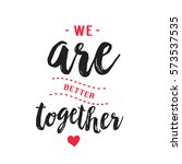 we are better together... | Shutterstock .eps vector #573537535