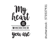 my heart is wherever you are... | Shutterstock .eps vector #573537931