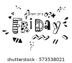 yay  its friday  funny doodle... | Shutterstock .eps vector #573538021