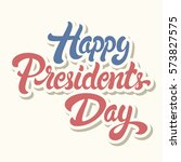 happy presidents day hand drawn ... | Shutterstock .eps vector #573827575