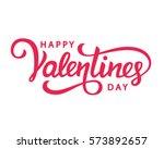 happy valentines day typography ... | Shutterstock . vector #573892657