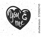 you and me lettering. hand... | Shutterstock .eps vector #573900745