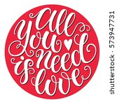 all you need is love doodle... | Shutterstock .eps vector #573947731