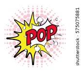 pop art bubble speech explosion ... | Shutterstock .eps vector #575075881