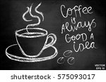 coffee is always a good idea on ... | Shutterstock .eps vector #575093017
