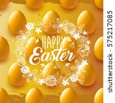 happy easter. gold egg. golden... | Shutterstock .eps vector #575217085