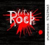 l ets rock.inspiring quote... | Shutterstock .eps vector #576239665