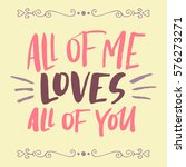all of me loves all of you.... | Shutterstock .eps vector #576273271