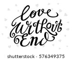 love without end. hand lettered ... | Shutterstock .eps vector #576349375