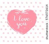 valentine's day card. pink... | Shutterstock .eps vector #576572614