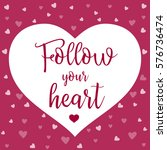 follow your heart vector card . ... | Shutterstock .eps vector #576736474