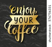 enjoy your coffee lettering.... | Shutterstock .eps vector #576756331
