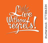 live without regrets. white ... | Shutterstock .eps vector #577386334