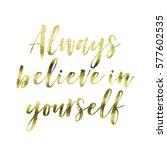 always believe in yourself  ... | Shutterstock . vector #577602535