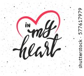 in my heart lettering. hand... | Shutterstock .eps vector #577617979