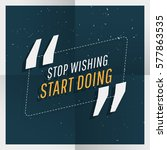 """stop wishing start doing""... 