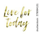 live for today   gold foil...   Shutterstock . vector #578084131