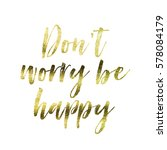 don't worry be happy   gold... | Shutterstock . vector #578084179