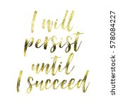 i will persist until i succeed  ... | Shutterstock . vector #578084227
