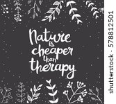 nature is cheaper than therapy... | Shutterstock .eps vector #578812501